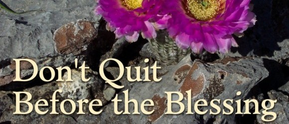 Dont quit before the blessing